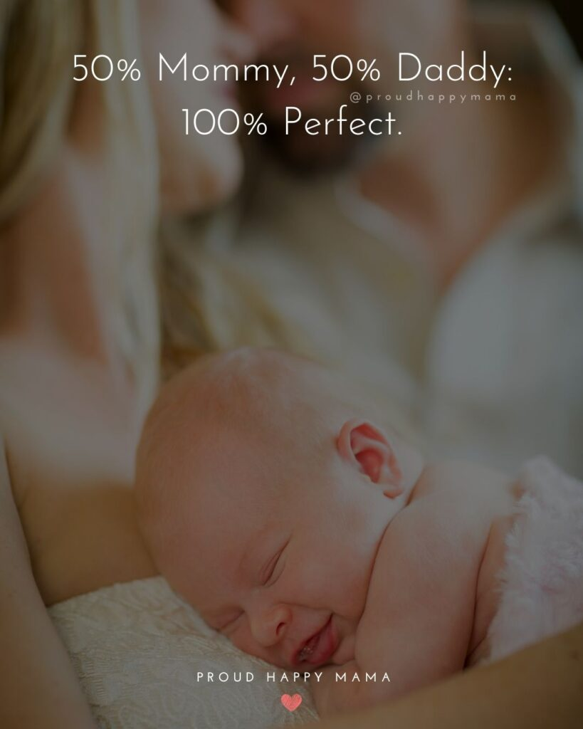 """Baby Girl Quotes - 50% Mommy, 50% Daddy"""": 100% Perfect."""