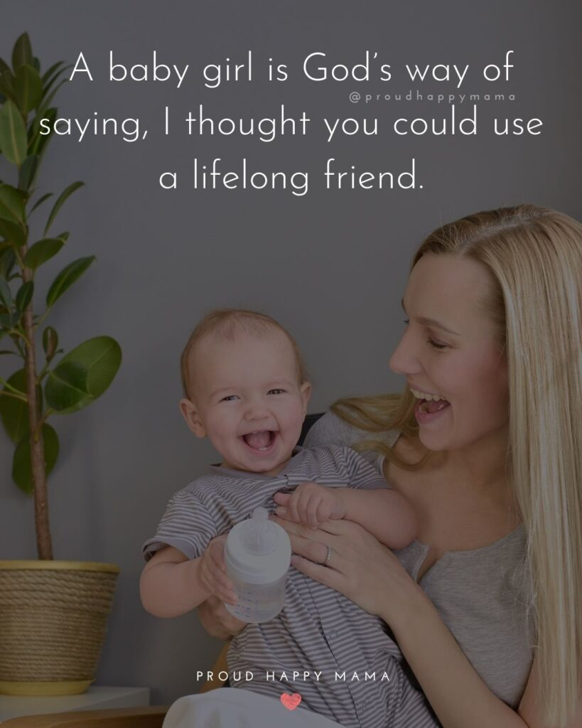 Baby Girl Quotes - A baby girl is God's way of saying, I thought you could use a lifelong friend.