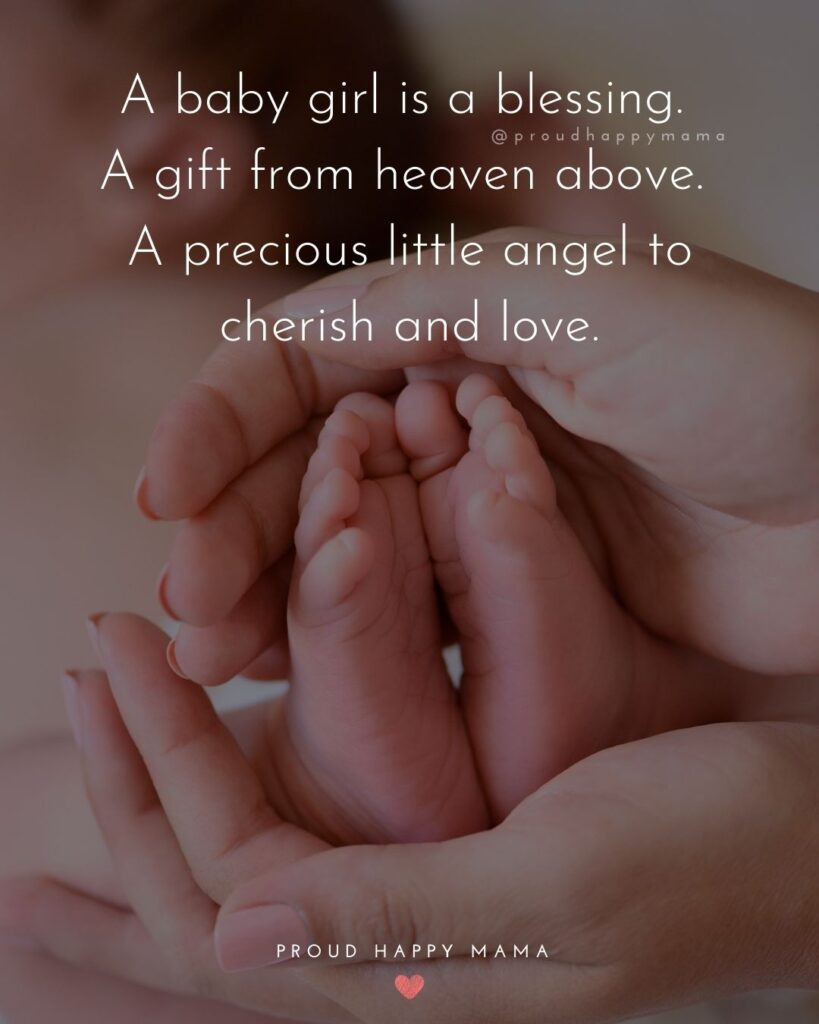 Baby Girl Quotes - A baby girl is a blessing. A gift from heaven above. A precious little angel to cherish and love.