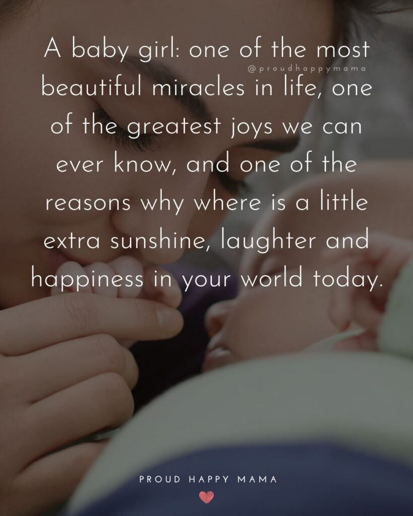 Baby Girl Quotes - A baby girl one of the most beautiful miracles in life, one of the greatest joys we can ever know