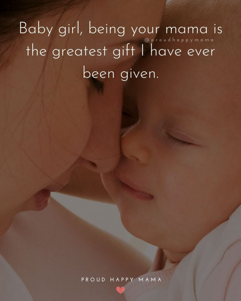 Baby Girl Quotes - Baby girl, being your mama is the greatest gift I have ever been given.