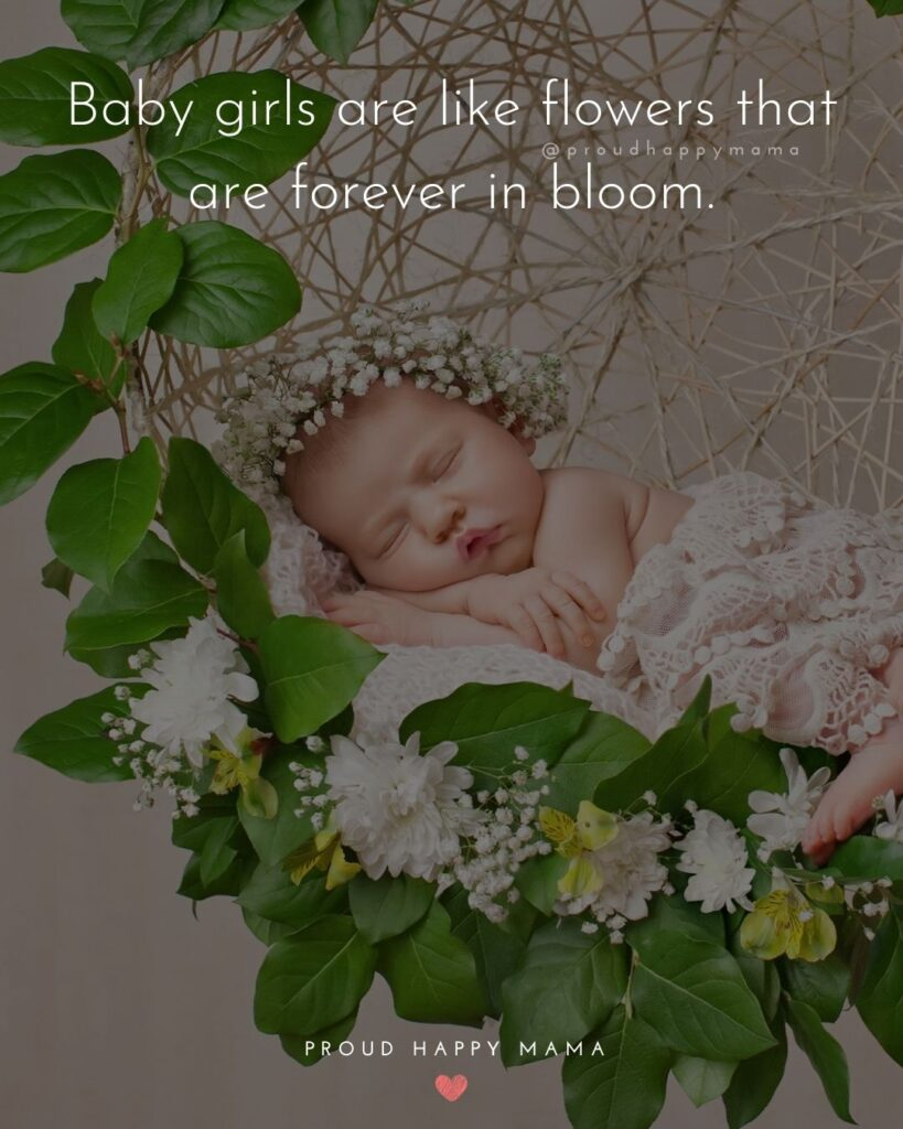 Baby Girl Quotes - Baby girls are like flowers that are forever in bloom.
