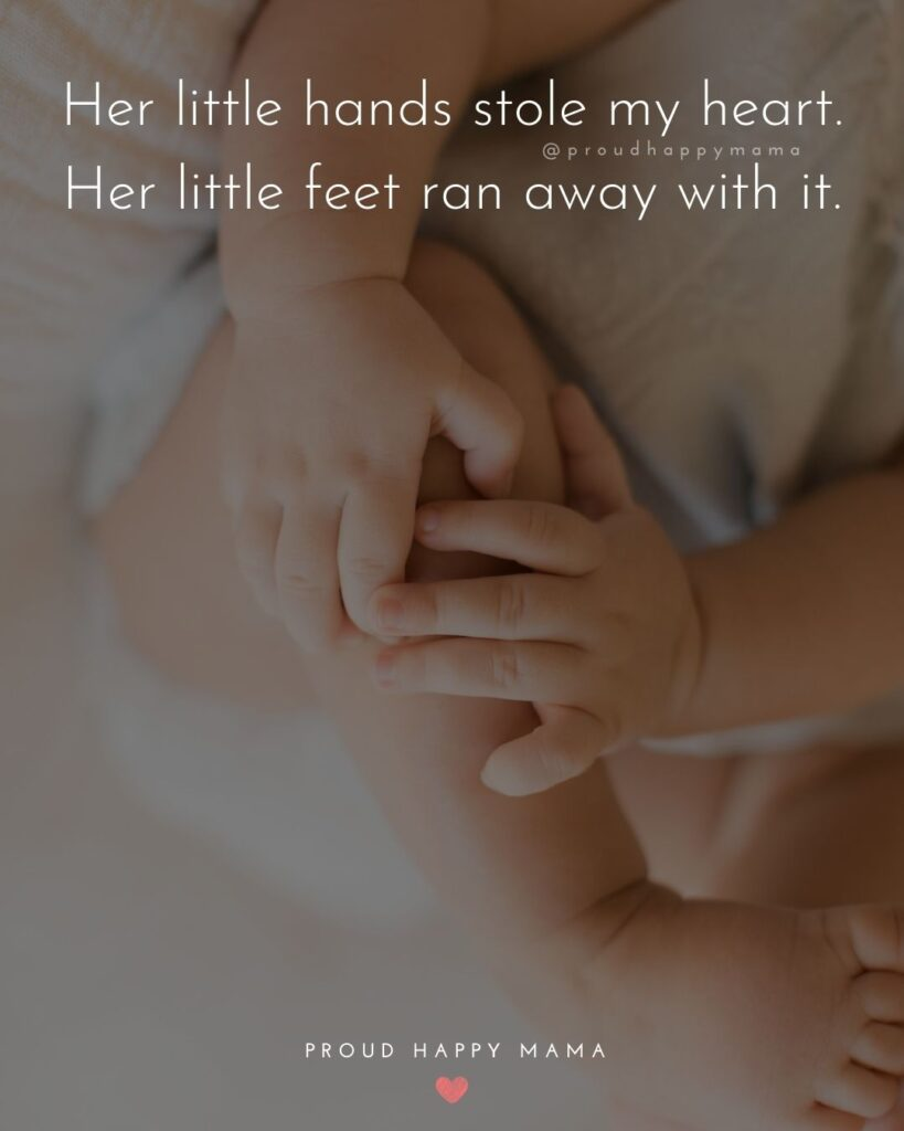 Baby Girl Quotes - Her little hands stole my heart. Her little feet ran away with it.