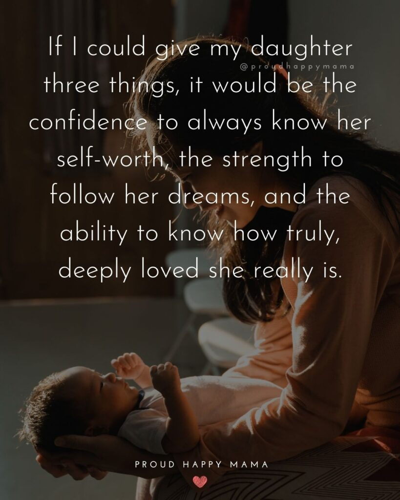 Baby Girl Quotes - If I could give my daughter three things, it would be the confidence to always know her self-worth, the strength to follow her dreams, and the ability to know how truly, deeply loved she really is.