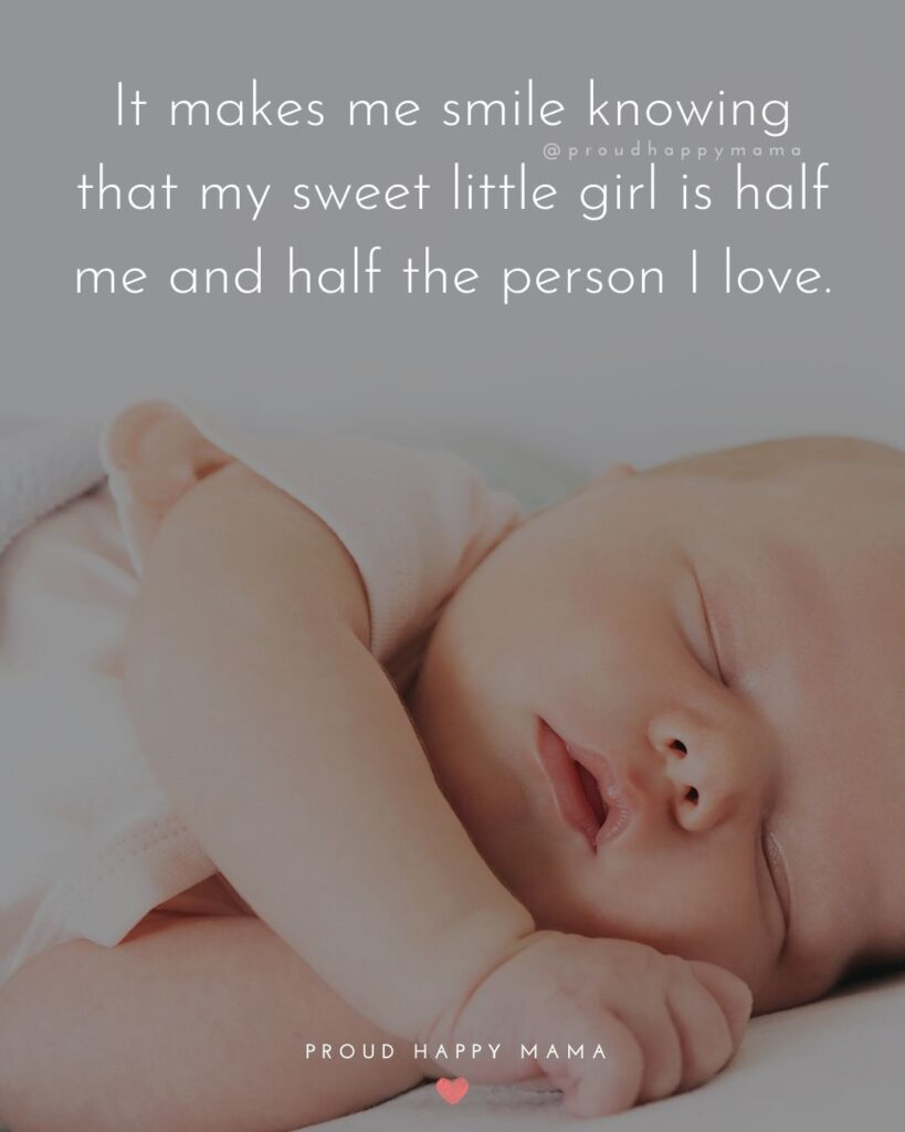 Baby Girl Quotes - It makes me smile knowing that my sweet little girl is half me and half the person I love.