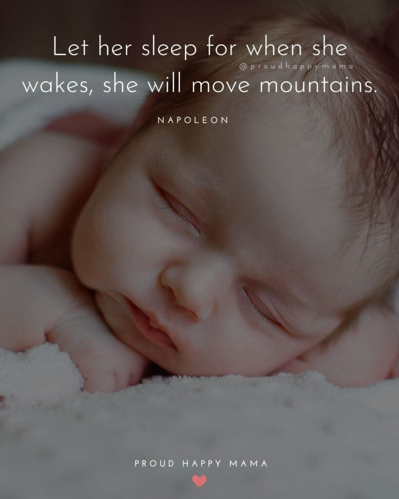 Baby Girl Quotes - Let her sleep for when she wakes, she will move mountains. – Napoleon