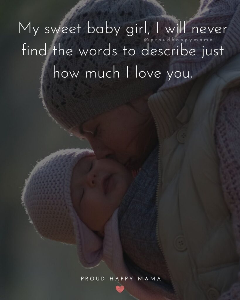 Baby Girl Quotes - My sweet baby girl, I will never find the words to describe just how much I love you.