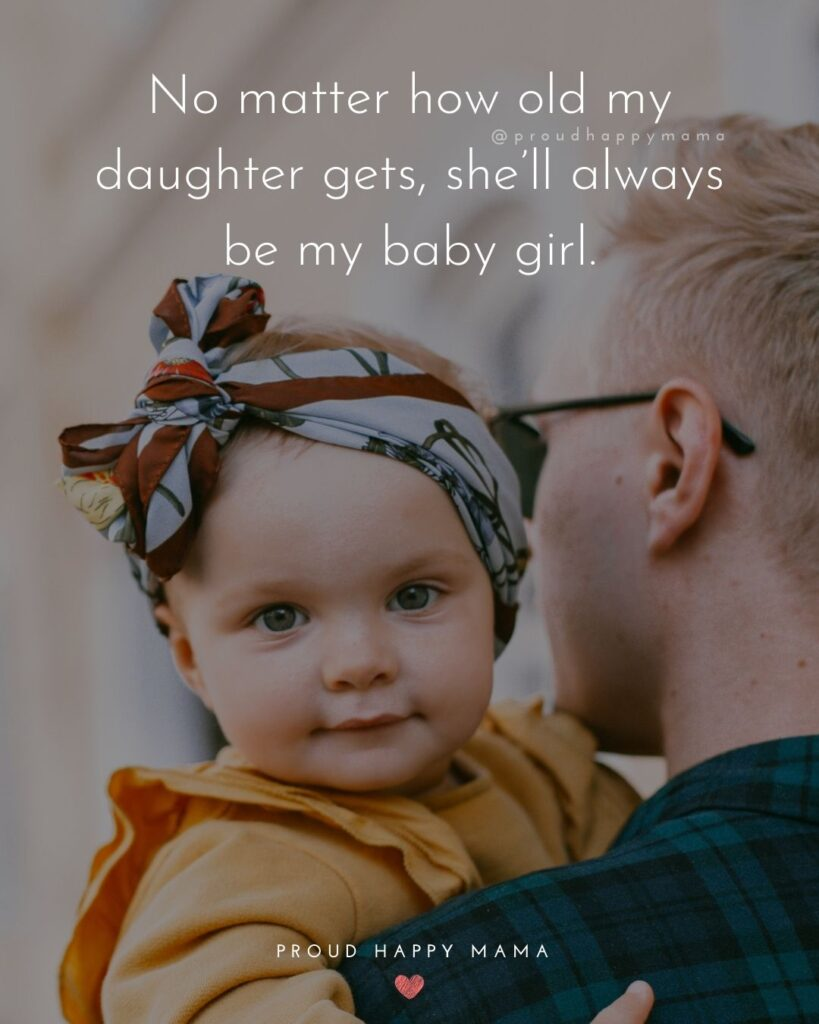 Baby Girl Quotes - No matter how old my daughter gets, shell always be my baby girl.