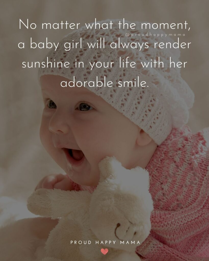 Baby Girl Quotes - No matter what the moment, a baby girl will always render sunshine in your life with her adorable smile.