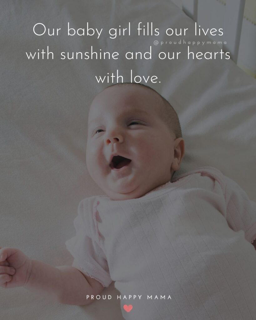Baby Girl Quotes - Our baby girl fills our lives with sunshine and our hearts with love.