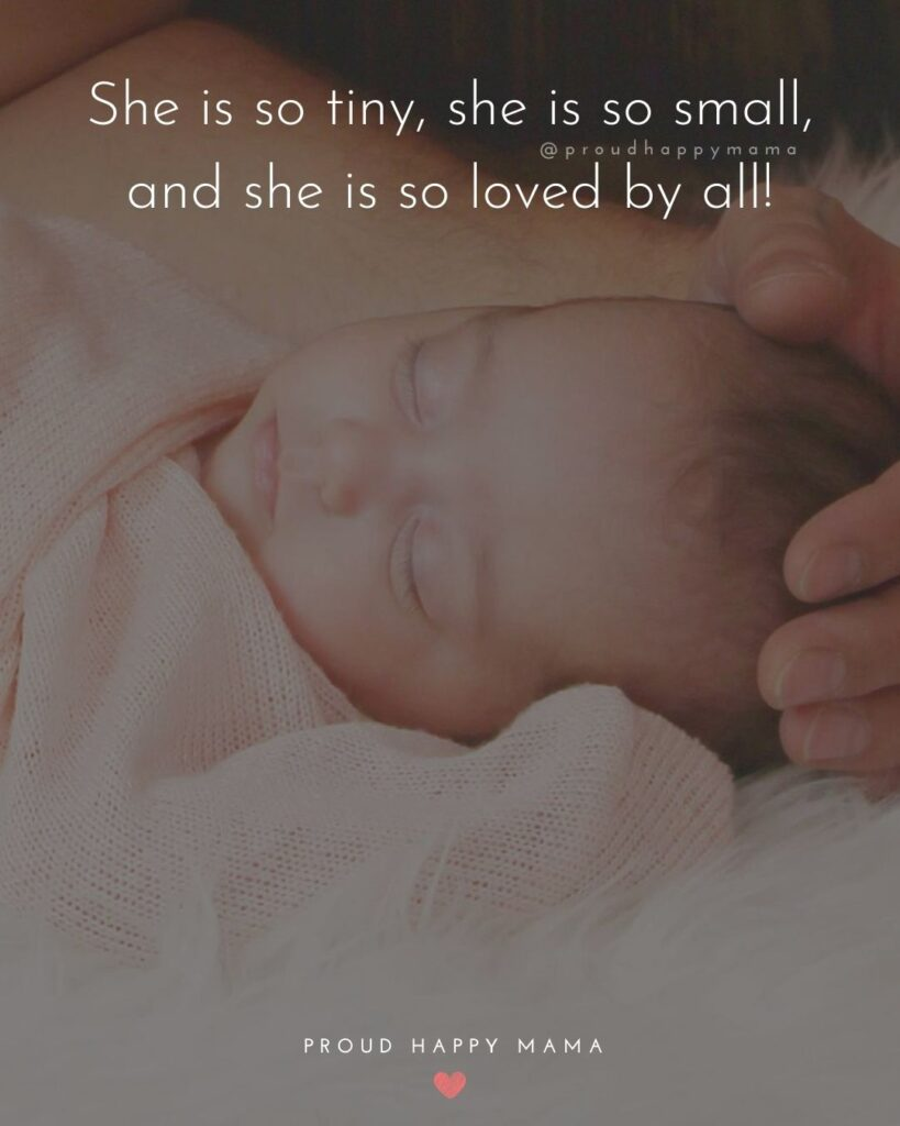 Baby Girl Quotes - She is so tiny, she is so small, and she is so loved by all!