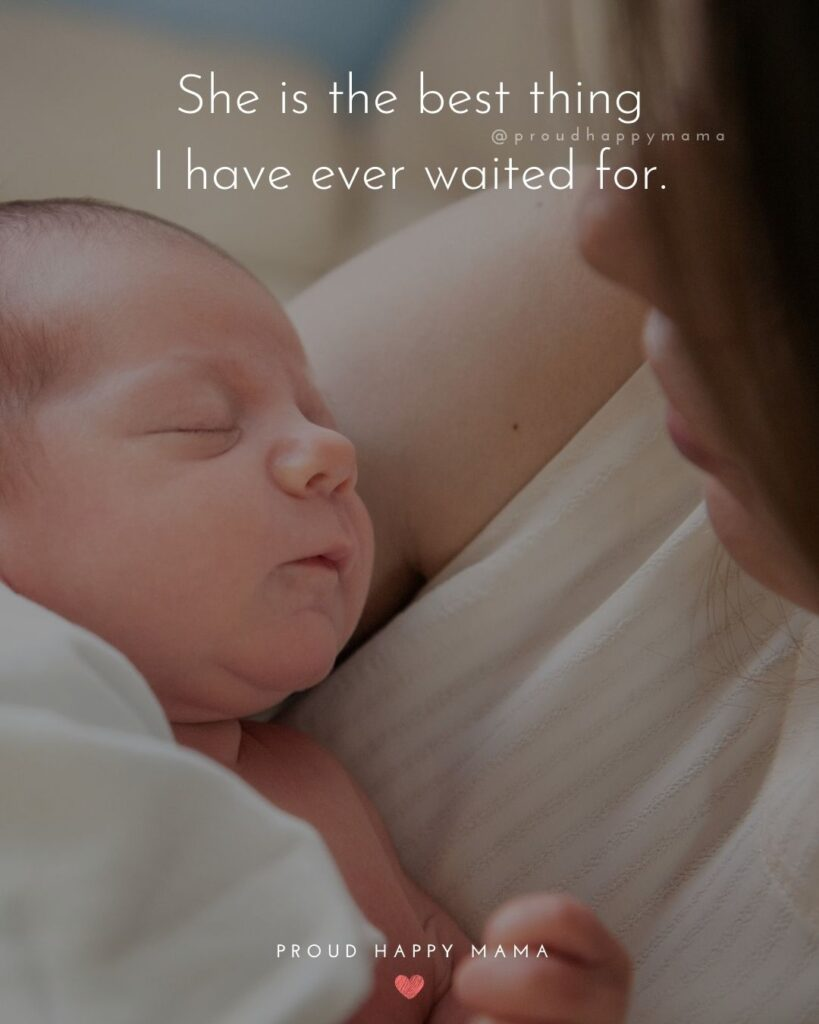 Baby Girl Quotes - She is the best thing I have ever waited for.