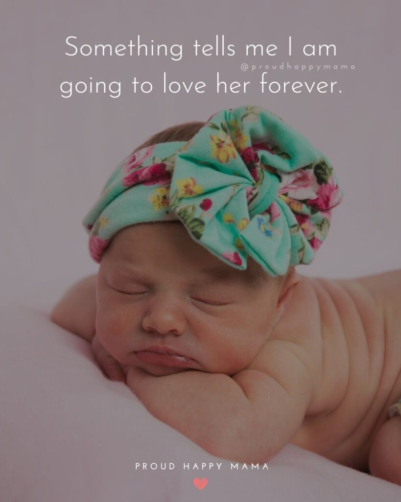 Baby Girl Quotes - Something tells me I am going to love her forever.