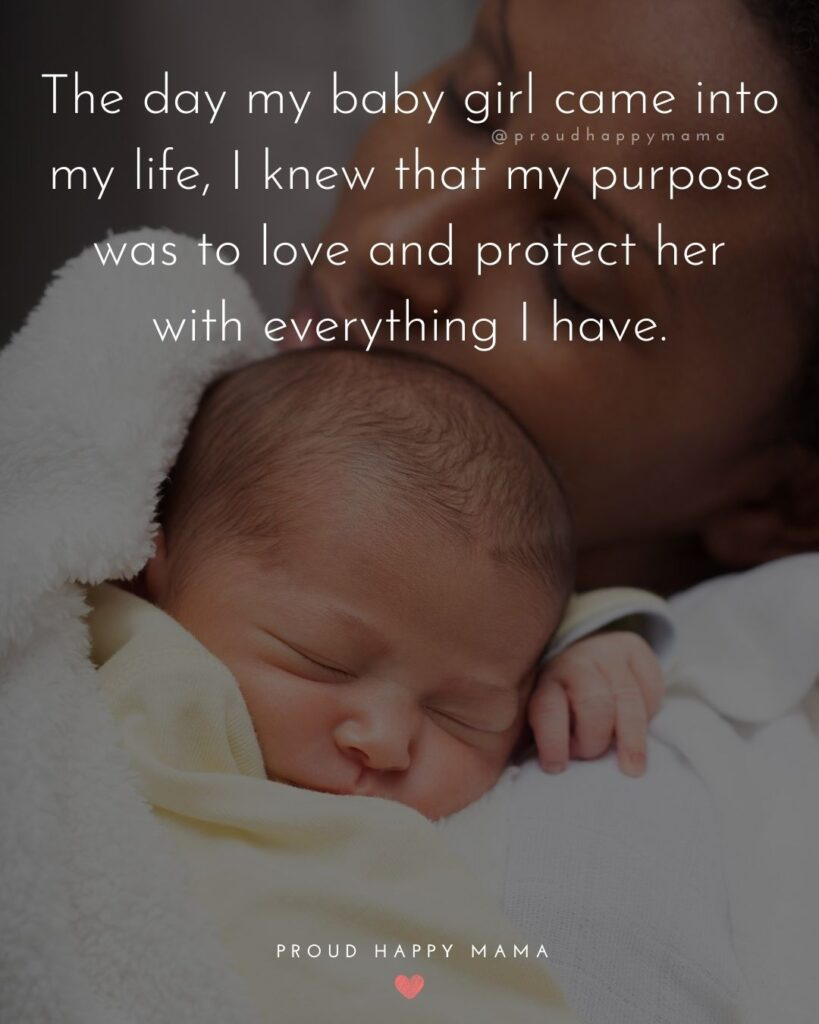 Baby Girl Quotes - The day my baby girl came into my life, I knew that my purpose was to love and protect her with everything I have.