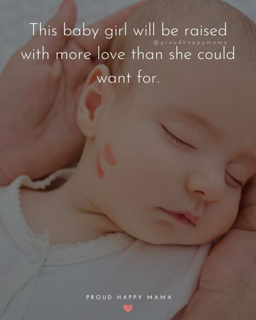 Baby Girl Quotes - This baby girl will be raised with more love than she could want for.
