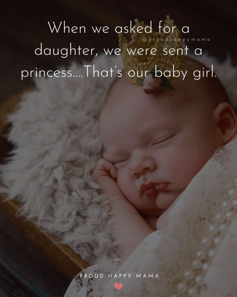 Baby Girl Quotes - When we asked for a daughter, we were sent a princess….That's our baby girl.