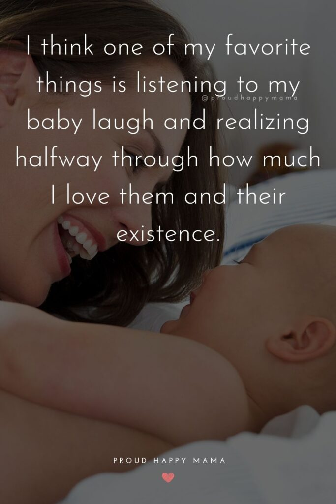 Baby Laughter Quotes - I think one of my favorite things is listening to my baby laugh and realizing halfway through how much you I them and their existence.