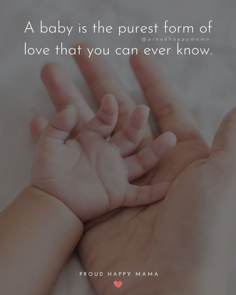 Baby Love Quotes - A baby is the purest form of love that you can ever know.