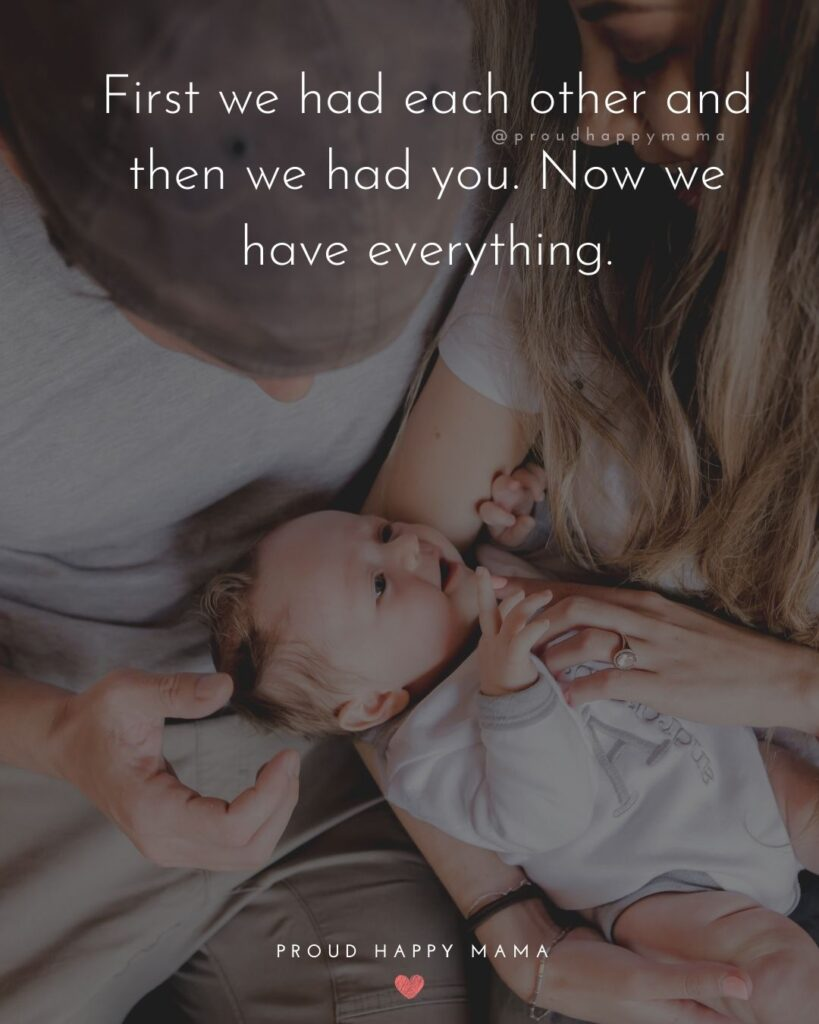 Baby Love Quotes - First we had each other and then we had you. Now we have everything.