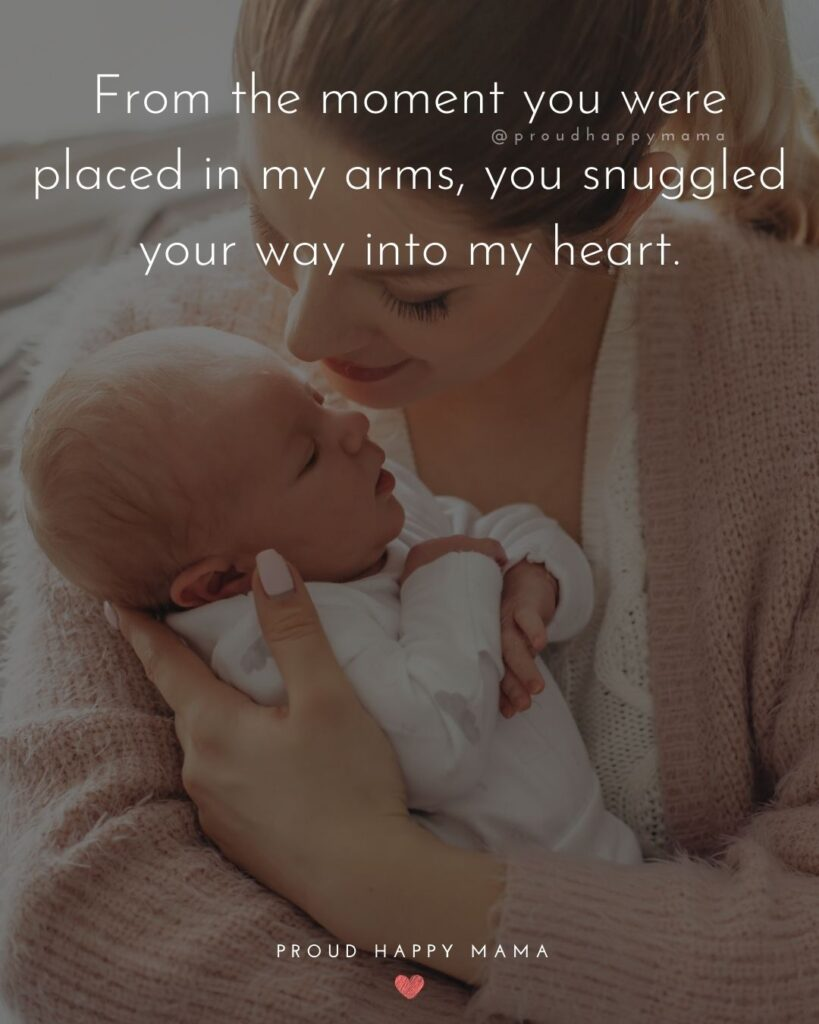 Baby Love Quotes - From the moment you were placed in my arms, you snuggled your way into my heart.