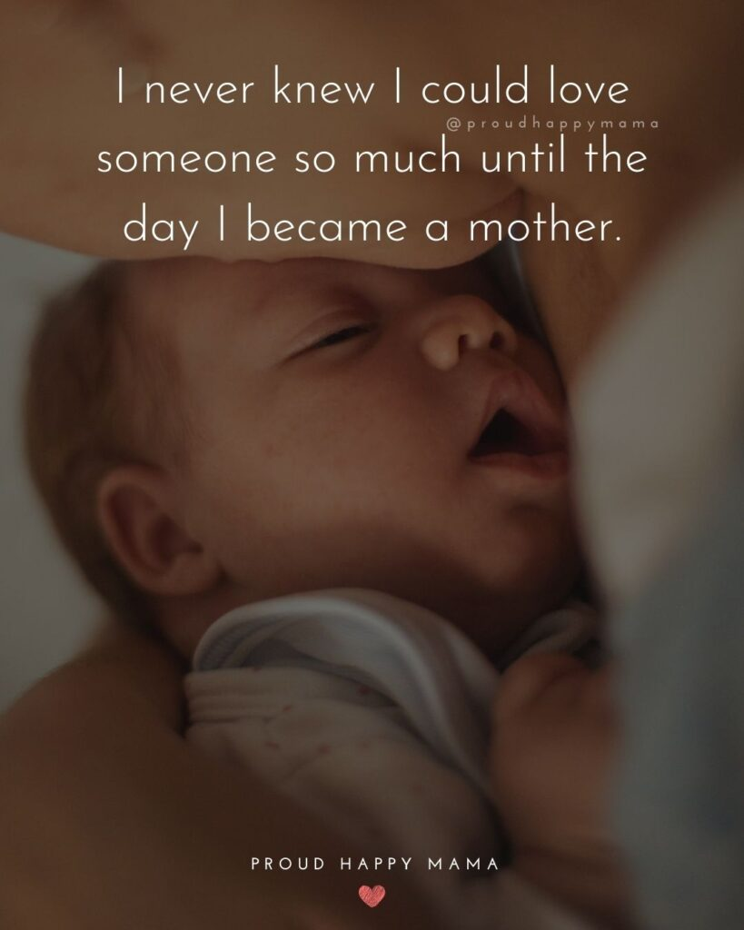 Baby Love Quotes - I never knew I could love someone so much until the day I became a mother.