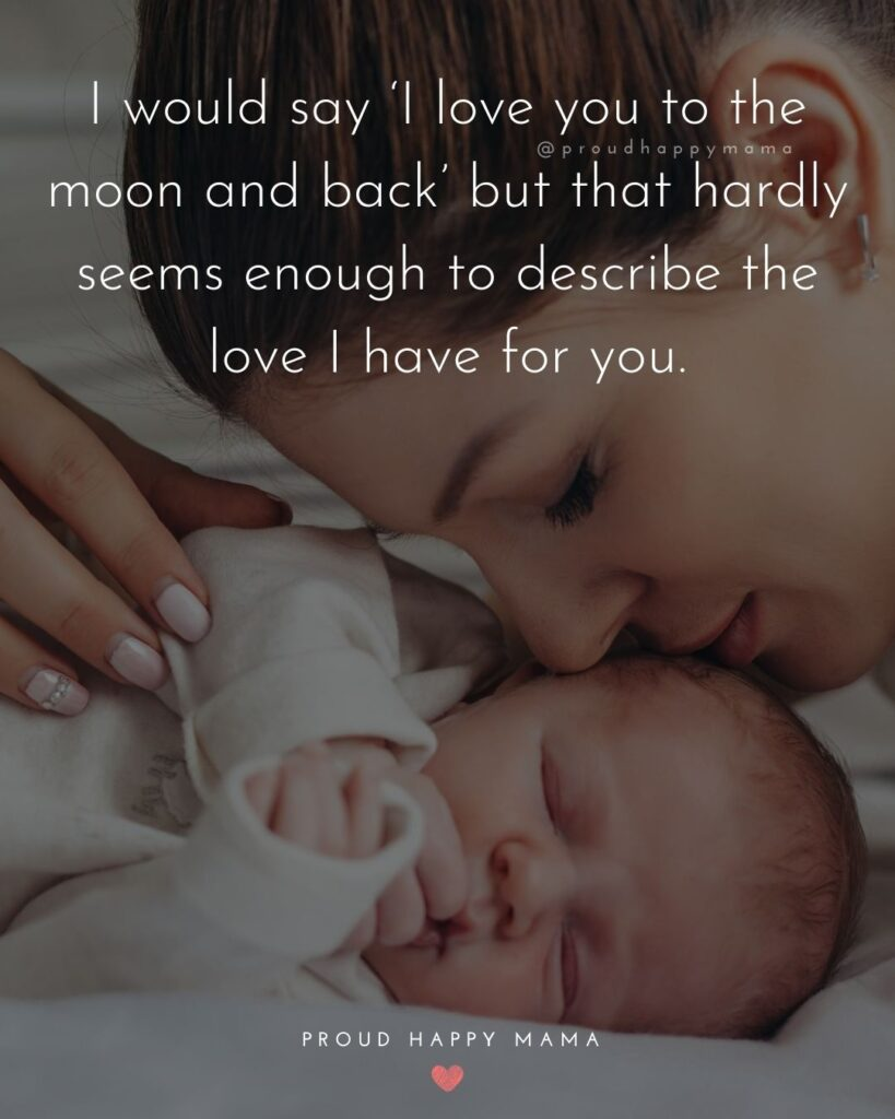 Baby Love Quotes - I would say I love you to the moon and back but that hardly seems enough to describe the love I have for you.