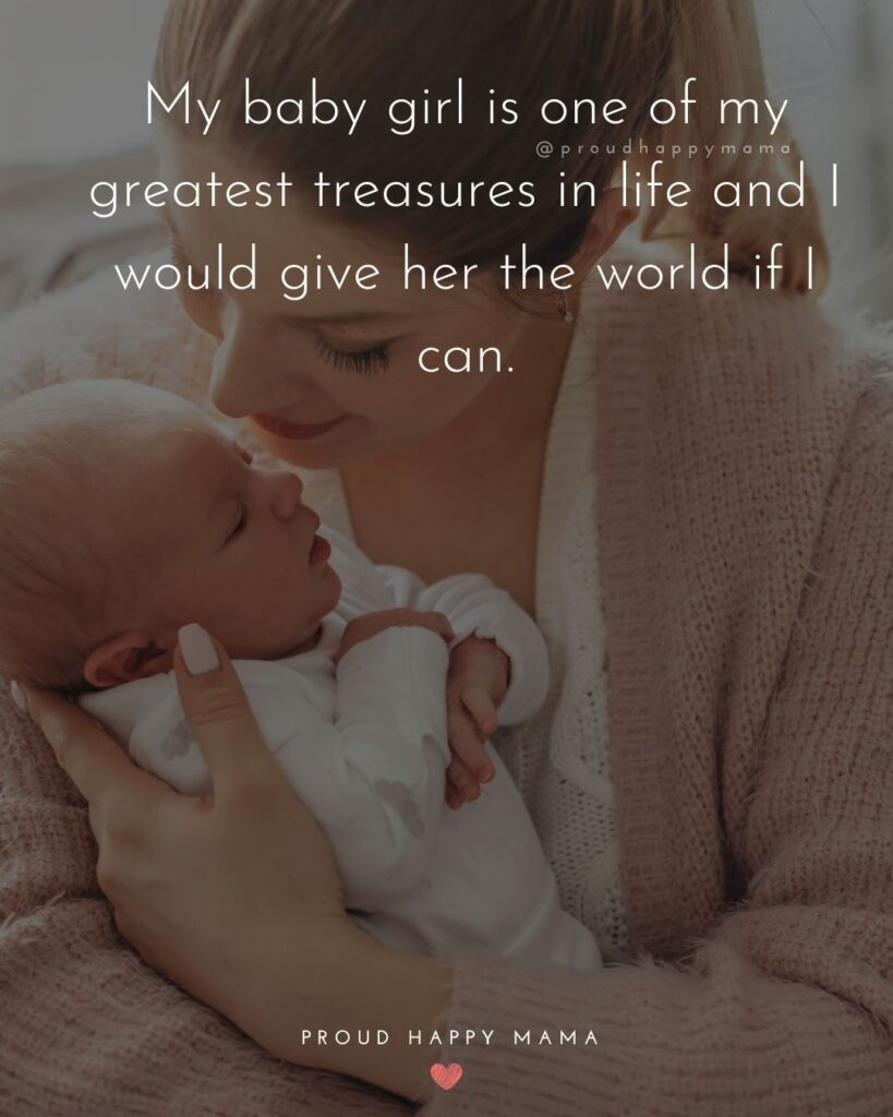 Baby Love Quotes - My baby girl is one of my greatest treasures in life and I would give her the world if I can.