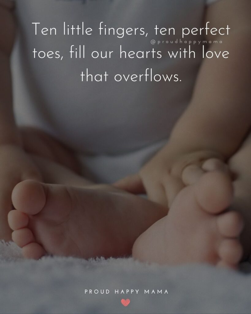 Baby Love Quotes - Ten little fingers, ten perfect toes, fill our hearts with love that overflows.