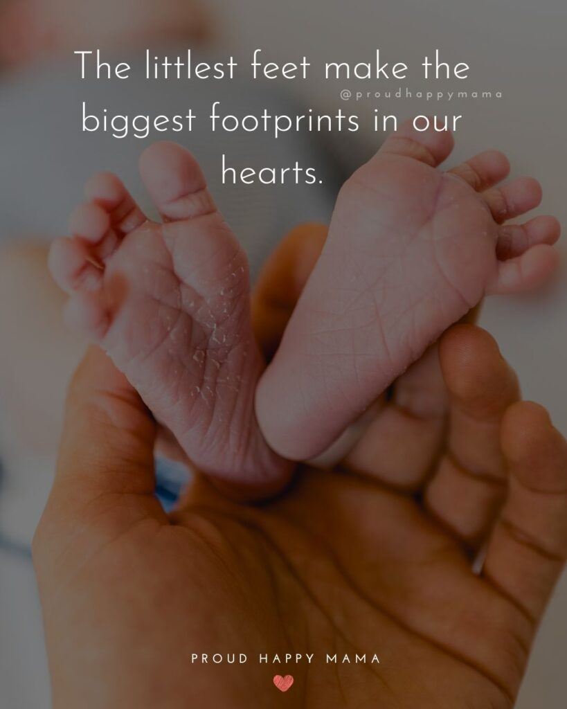 Baby Love Quotes - The littlest feet make the biggest footprints in our hearts.