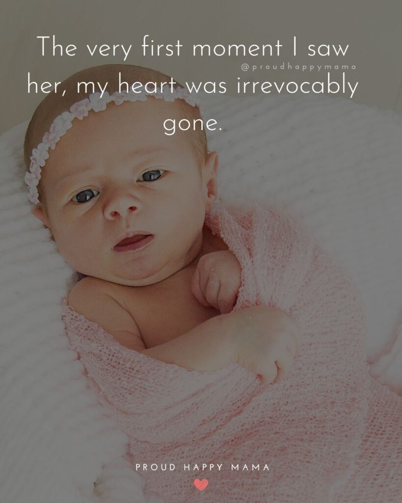 Baby Love Quotes - The very first moment I saw her, my heart was irrevocably gone.