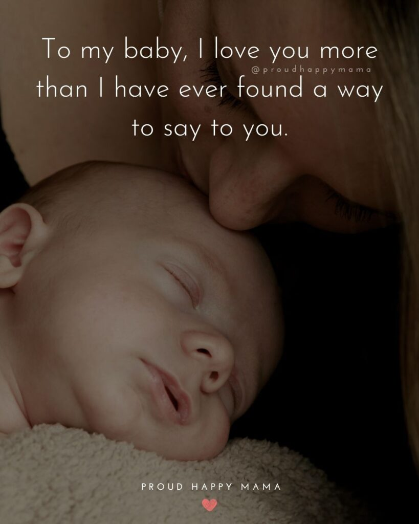 Baby Love Quotes - To my baby, I love you more than I have ever found a way to say to you.