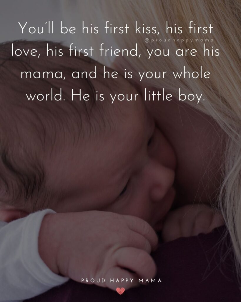 Baby Love Quotes - Youll be his first kiss, his first love, his first friend, you are his mama, and he is your whole world. He is your little boy.