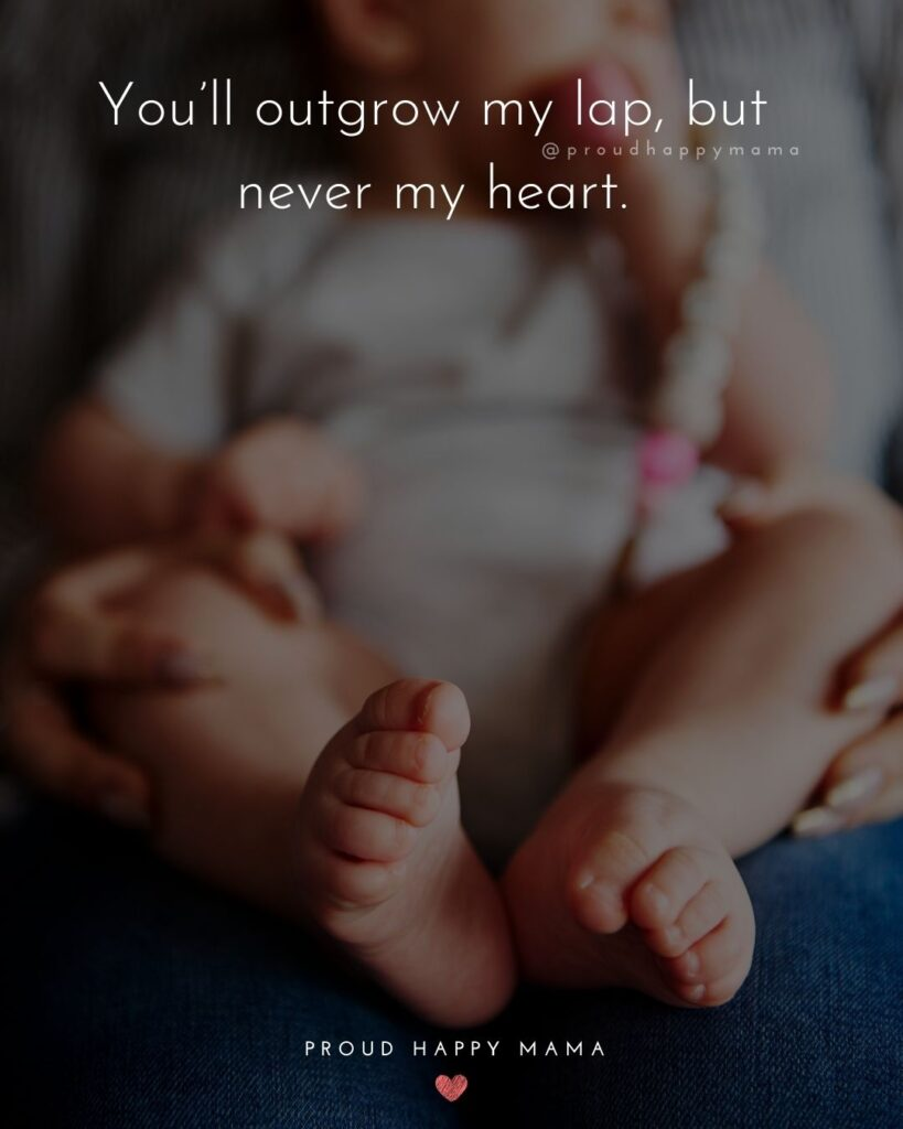 Baby Love Quotes - You'll outgrow my lap, but never my heart.