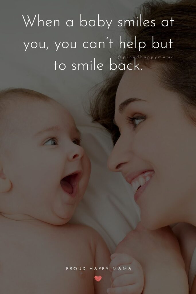 Baby Makes You Smile Quotes - When a baby smiles at you, you can't help but to smile back.