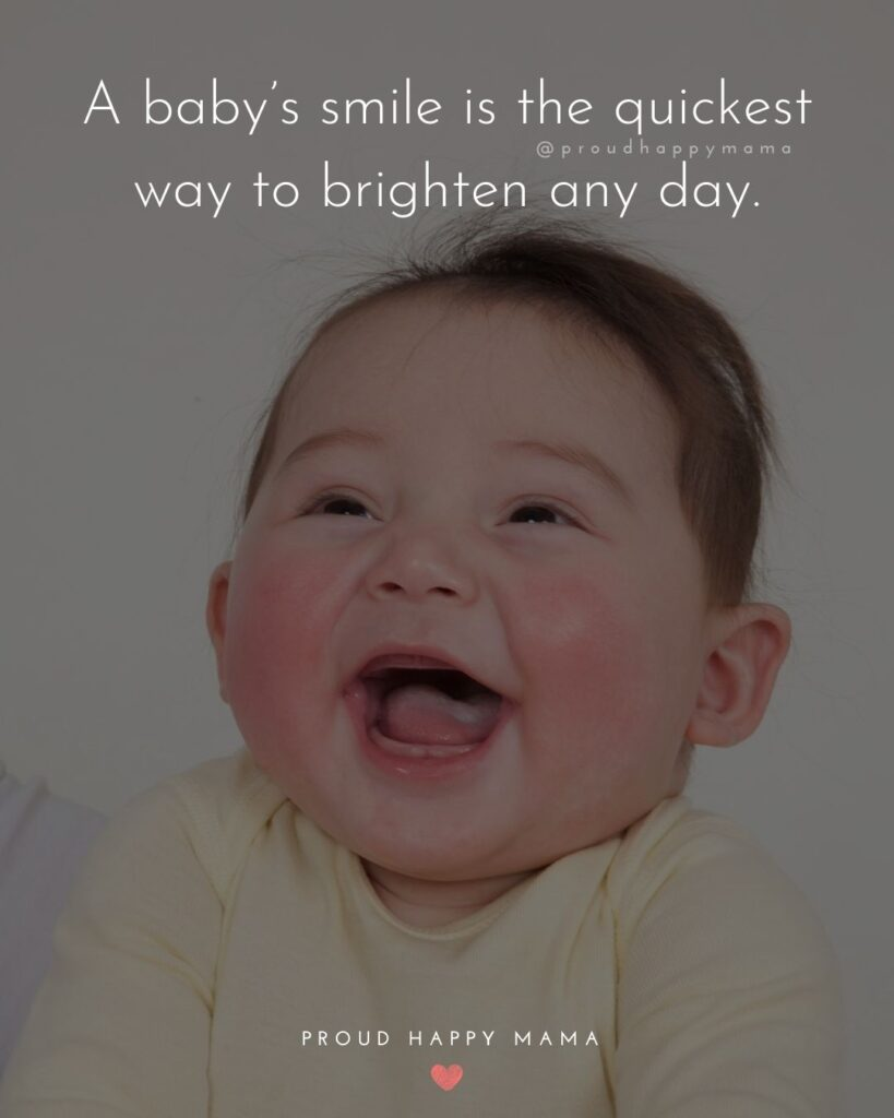 Baby Smile Quotes - A baby smile is the quickest way to brighten any day.
