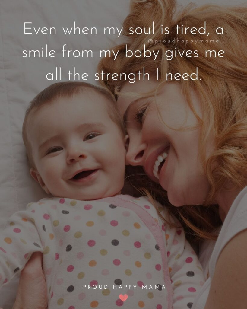 Baby Smile Quotes - Even when my soul is tired, a smile from my baby gives me all the strength I need.
