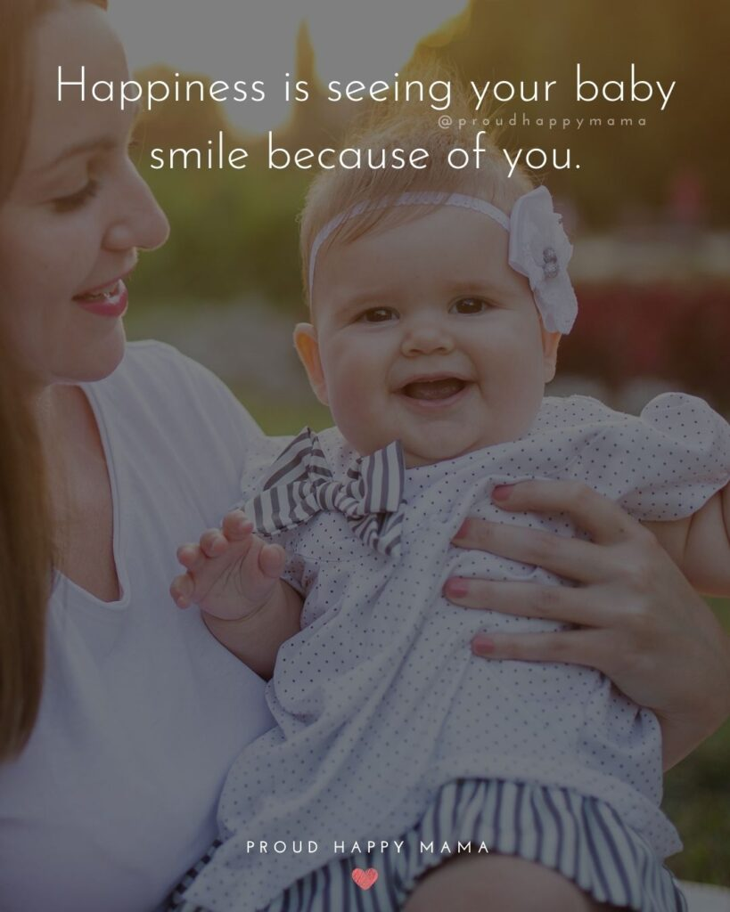Baby Smile Quotes - Happiness is seeing your baby smile because of you.