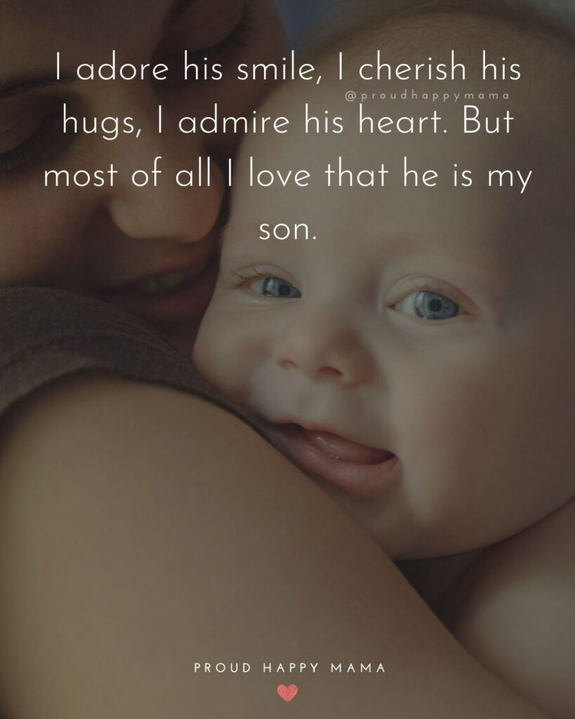 Baby Smile Quotes - I adore his smile, I cherish his hugs, I admire his heart. But most of all I love that he is my son.