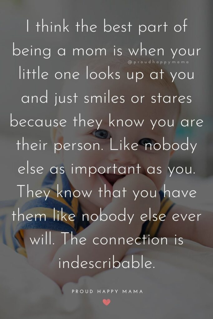 Baby Smile Quotes - I think the best part of being a mom is when your little one looks up at you and just smiles or stares because they know you are their person.