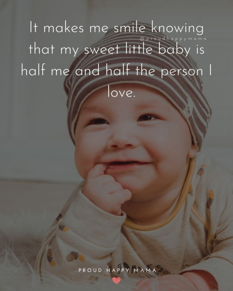Baby Smile Quotes - It makes me smile knowing that my sweet little baby is half me and half the person I love.