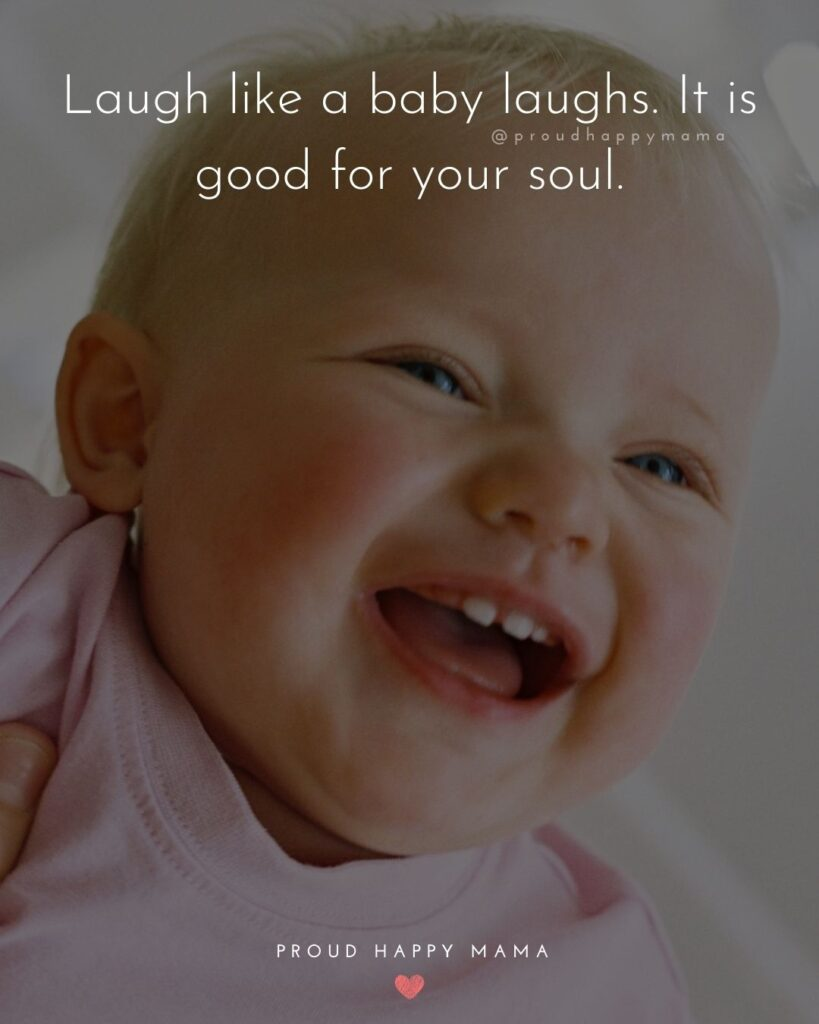 Baby Smile Quotes - Laugh like a baby laughs. It is good for your soul.