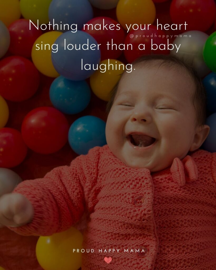 Baby Smile Quotes - Nothing makes your heart sing louder than a baby laughing.