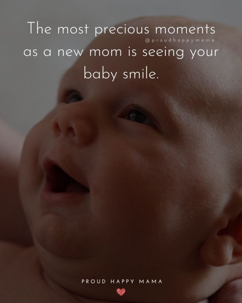 Baby Smile Quotes - The most precious moments as a new mom is seeing your baby smile.