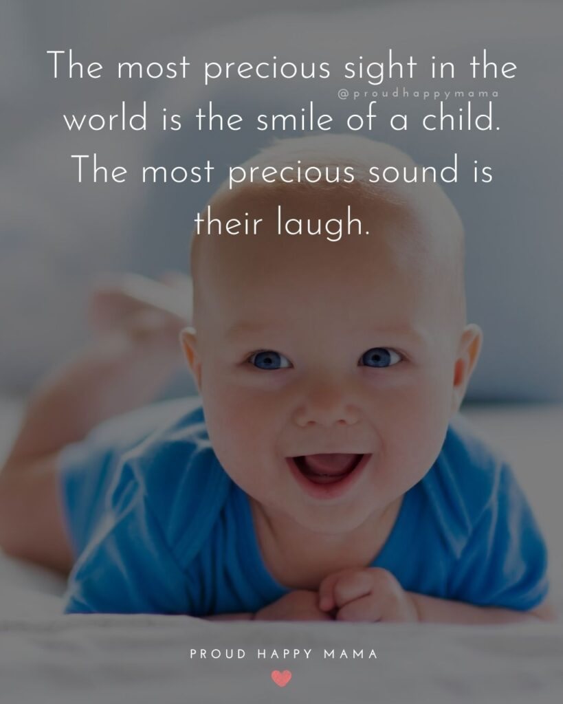 Baby Smile Quotes - The most precious sight in the world is the smile of a child. The most precious sound is their laugh.