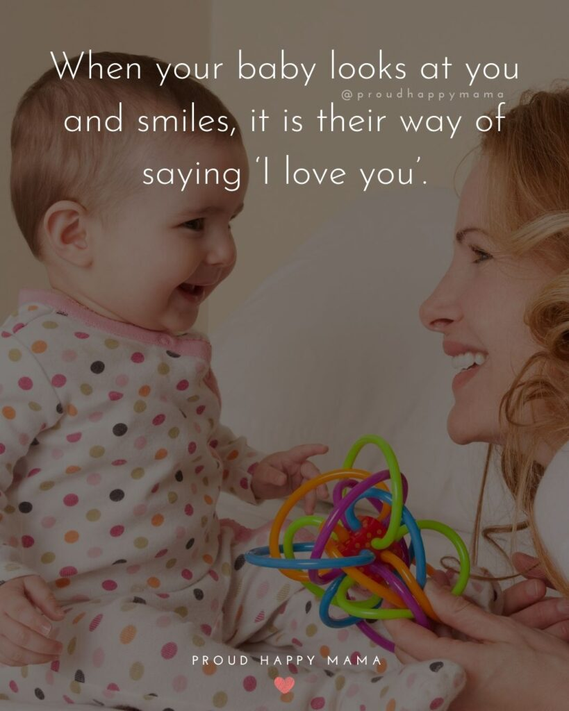 Baby Smile Quotes - When your baby looks at you and smiles, it is their way of saying I love you.