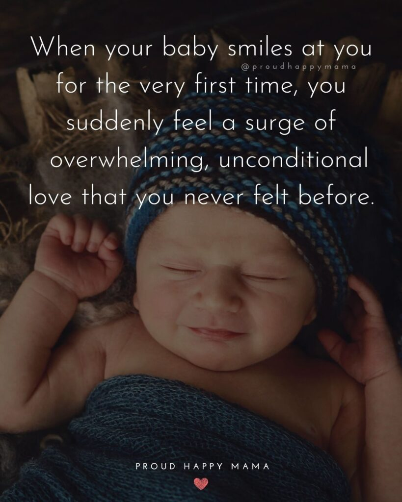 Baby Smile Quotes - When your baby smiles at you for the very first time, you suddenly feel a surge of overwhelming, unconditional love that you never felt before.
