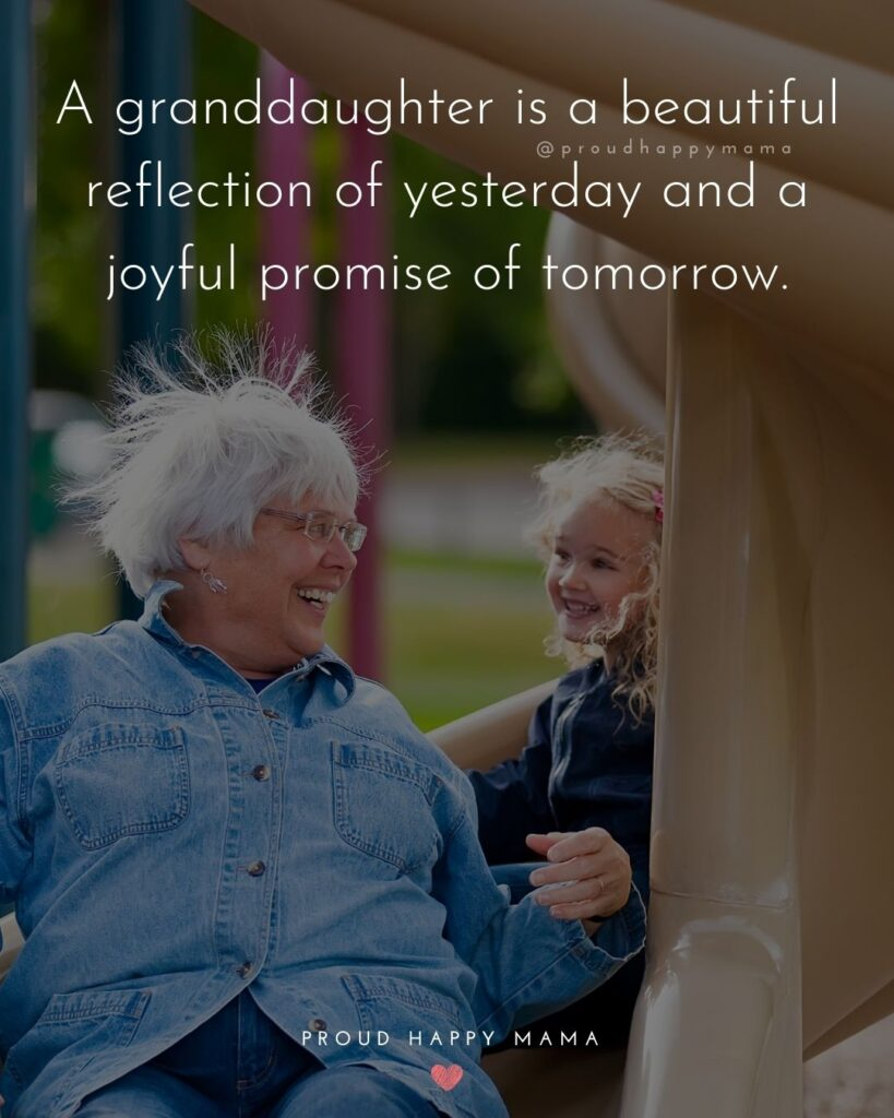 Granddaughter Quotes - A granddaughter is a beautiful reflection of yesterday and a joyful promise of tomorrow.