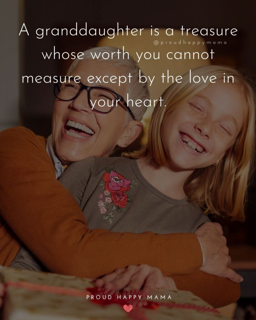 Granddaughter Quotes - A granddaughter is a treasure whose worth you cannot measure except by the love in your heart.