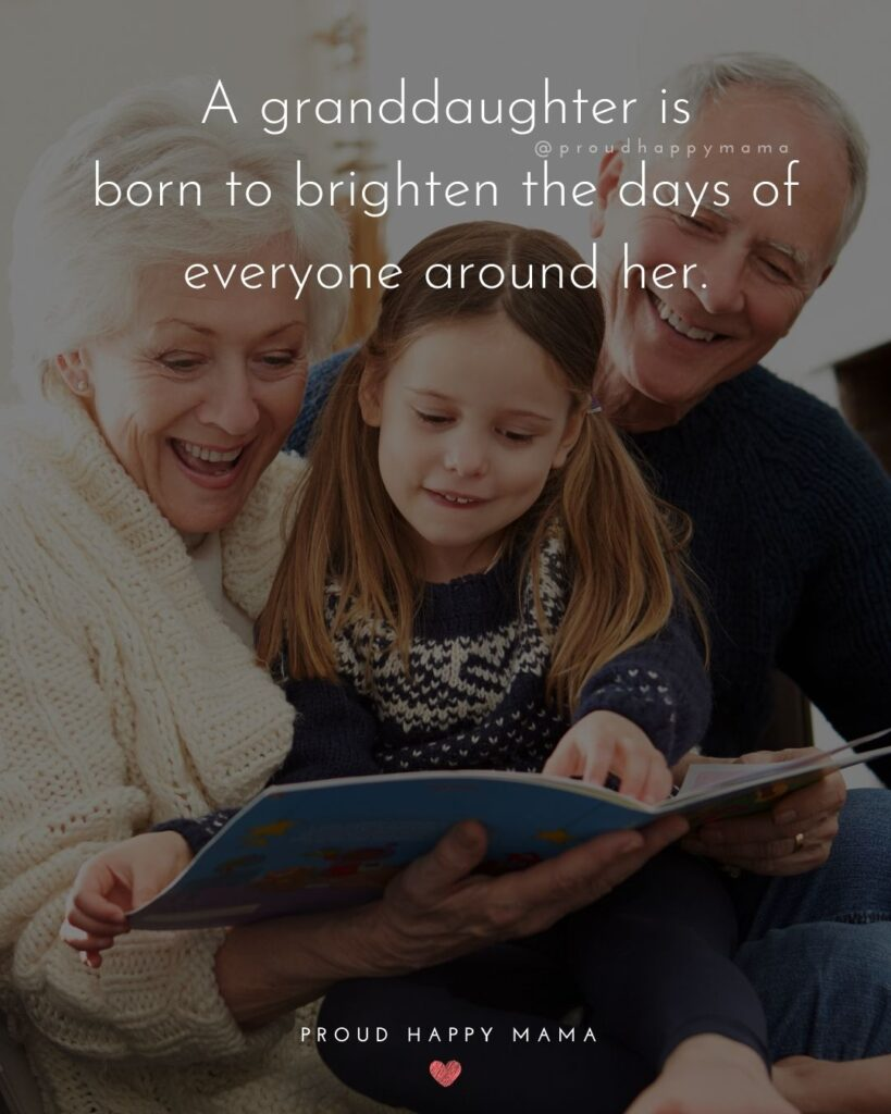 Granddaughter Quotes - A granddaughter is born to brighten the days of everyone around her.