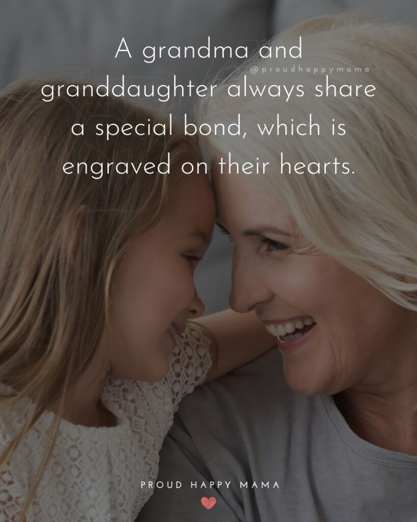 Granddaughter Quotes - A grandma and granddaughter always share a special bond, which is engraved on their hearts.